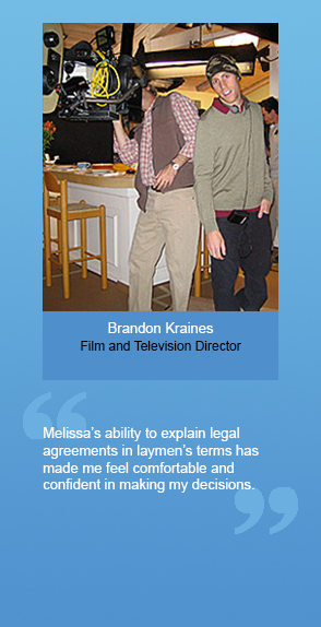 "Brandon Kraines (Film and Television Director): ""Melissa's ability to explain legal agreements in laymen's terms has made me feel comfortable and confident in making my decisions."""