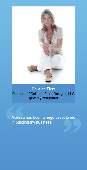 "Celia de Flers (Founder of Celia de Flers Designs, LLC): ""Melissa has been a huge asset to me in building my business."""