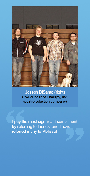 "Joseph DiSanto (right) Co-Founder of Therapy, Inc. (Post-production company): ""I pay the most significant compliment by referring to friends, and I have referred many to Melissa!"""