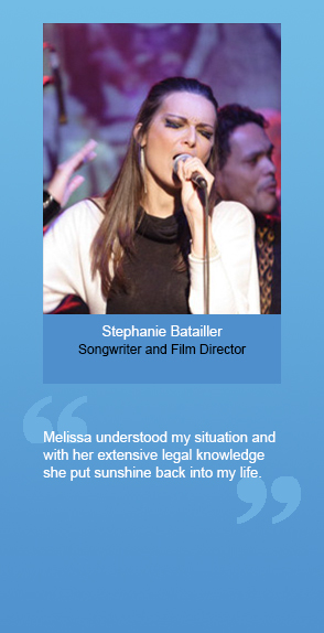 "Stephanie Batailler (Songwriter and Film Director): ""Melissa understood my situation and with her extensive legal knowledge she put sunshine back into my life"""